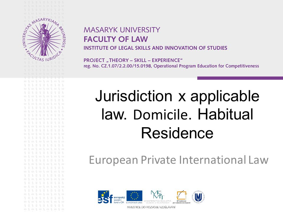 The aims of the presentation Difference between jurisdiction and applicable law To provide an overview of domicile as connecting factor under Brussels I Regulation (and other European laws)