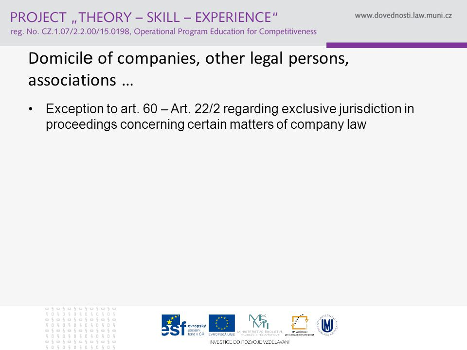 Company or other legal persons Divide natural persons and the other persons Encompasses also organisations not having legal personality(e.g.): – Smlouva o sdružení (§ 829 Czech Civil Code) – Partnership ( English law) – Società semplice (Italian law) – European Company, European Economic Interest Grouping (uder specific Regulations)
