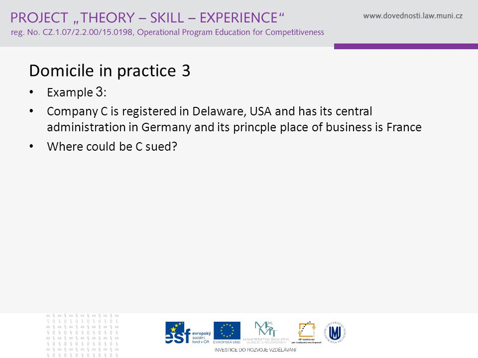 Domicile in practice 4 Example 4 : Company C has registered seat in Moscow (Russia), and its principal place of business in Greece.