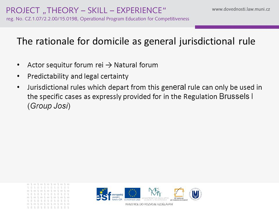 General jurisdiction based on domicile Defendant's domicile si important (Owusu) Where the plaintiff is domiciled is of no consequence for the application of the Regulation Nationality is of no importance – e.g.