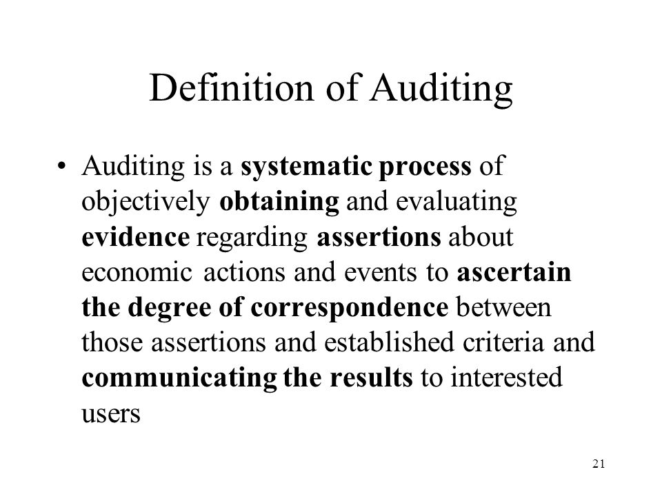 22 Elements of auditing A systematic process Management assertions and audit objectives Obtaining evidence Ascertaining the degree of correspondence between established criteria Communicating results See Pages 5~7