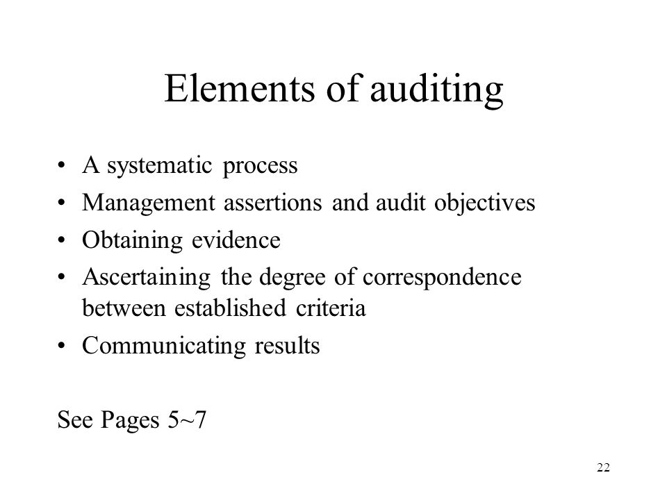23 5 Categories of Management Assertions (page 6) Existence or occurrence assertion Completeness assertion Rights and obligations assertion Valuation or allocation assertion Presentation and disclosure assertion Auditors develop their audit objectives and design audit procedures based on preceding assertions.