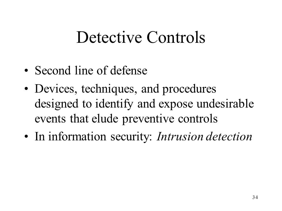 35 Corrective Controls Corrective actions taken to reverse the effects of detected errors Detective controls identify undesirable events and draw attention to the problem; corrective controls fix the problem.