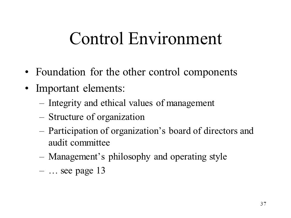 38 Control Environment SAS 78 requires that auditors obtain sufficient knowledge to assess the attitude and awareness of organization's management, board of directors, and owners regarding internal control.