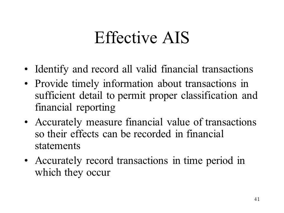 42 Effective AIS SAS 78 requires that auditors obtain sufficient knowledge of organization's information systems to understand –Classes of transactions that are material to financial statements and how those transactions are initiated –Accounting records and accounts that are used in processing of material transactions