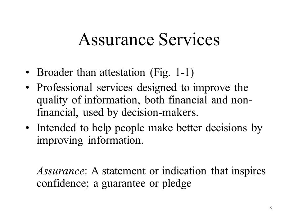 6 Assurance Services Evolution of accounting profession is expected to follow the assurance services model.