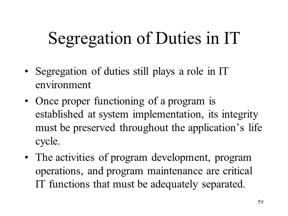 60 Supervision Achieving adequate segregation of duties often presents difficulties for small organization.