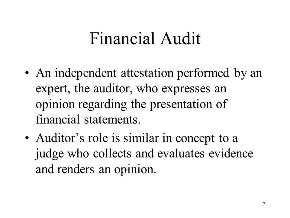 8 Financial Audit Key concept in this process is independence; Judge must remain independent in his or her deliberation.