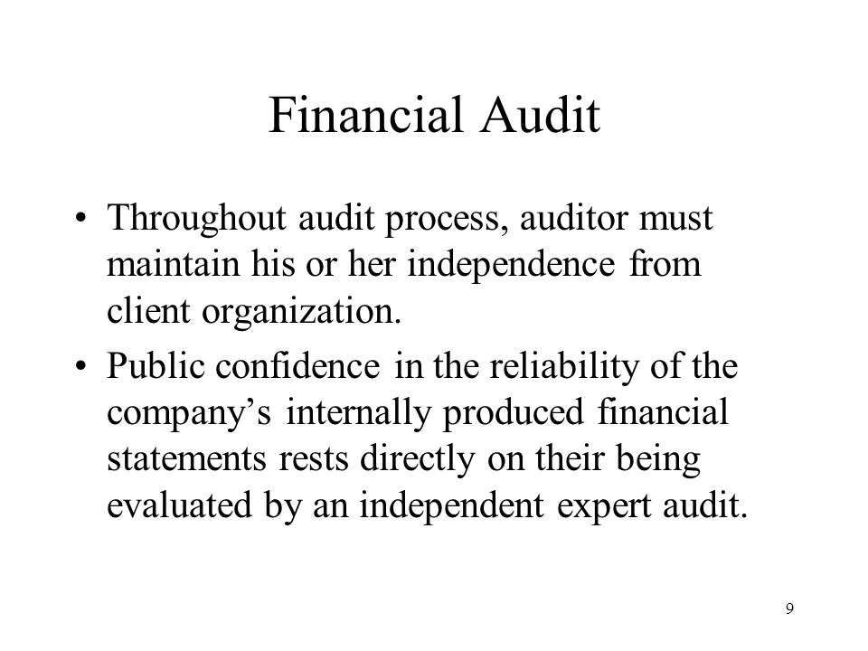 10 Financial Audit Systematic audit process involves three conceptual phases: –Familiarization w/ organization's business –Evaluating and testing internal control –Assessing the reliability of financial data