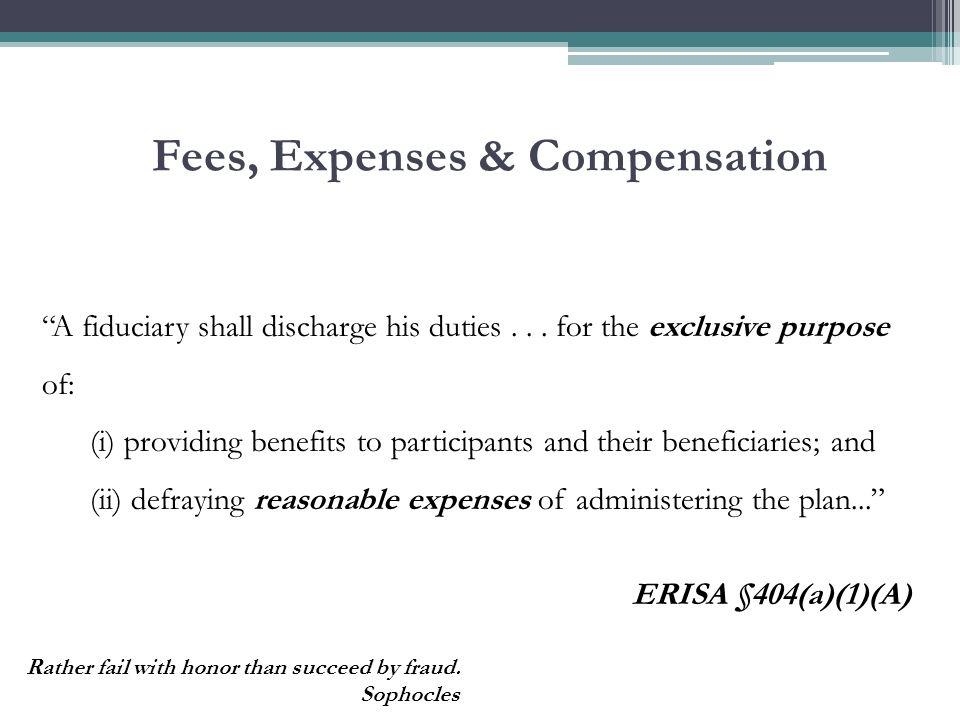 Fees, Expenses & Compensation assure that the compensation paid directly or indirectly by [a plan to a service provider] is reasonable, taking into account the services provided to the plan as well as any other fees or compensation received by [the service provider] in connection with the investment of plan assets.