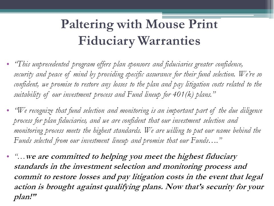 Paltering with Mouse Print Fiduciary Warranties …since past performance is not a guarantee of future results, we cannot warrant or guarantee either that any investment option will yield any specific return, or even that it will yield a positive return.