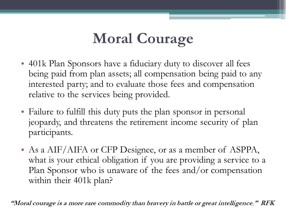 Moral Courage Act with honesty and integrity Proactively promote and be a steward of ethical behavior… Integrity demands honesty and candor….