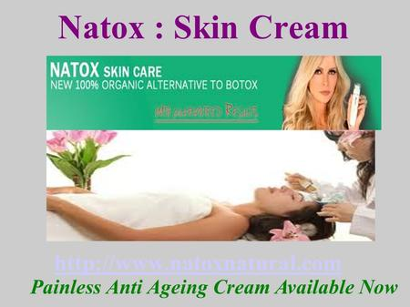 Natox : Skin Cream  Painless Anti Ageing Cream Available Now.