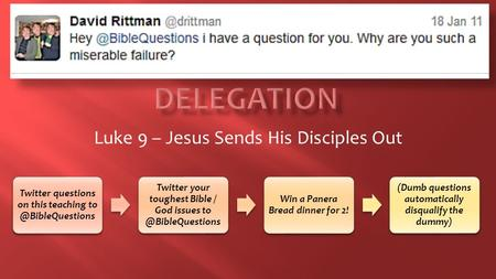 Luke 9 – Jesus Sends His Disciples Out Twitter questions on this teaching Twitter your toughest Bible / God issues