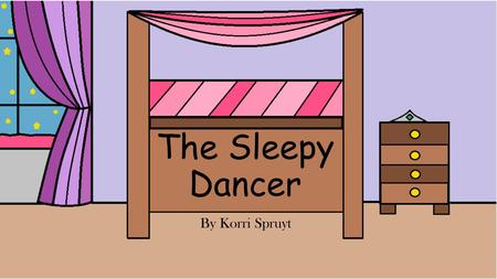 The Sleepy Dancer By Korri Spruyt. There was once a little girl named Serenity who loved to play all day long. She loved to listen to music and sing,