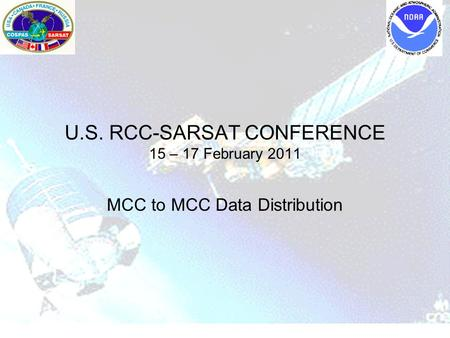 U.S. RCC-SARSAT CONFERENCE 15 – 17 February 2011 MCC to MCC Data Distribution.