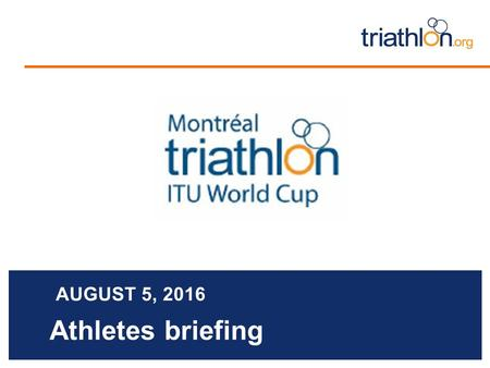 Athletes briefing AUGUST 5, 2016. Briefing agenda Welcome and Introductions Competition Jury Schedules and Timetables Check-in and Procedures The course.