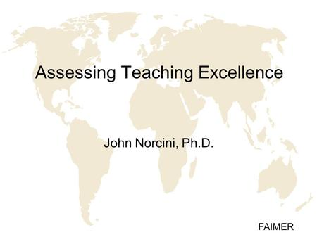 FAIMER Assessing Teaching Excellence John Norcini, Ph.D.