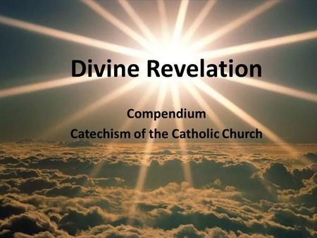 Divine Revelation Compendium Catechism of the Catholic Church.