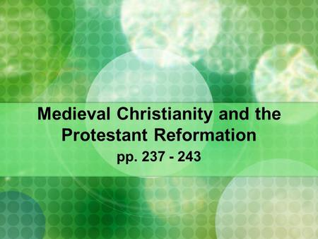 Medieval Christianity and the Protestant Reformation pp. 237 - 243.