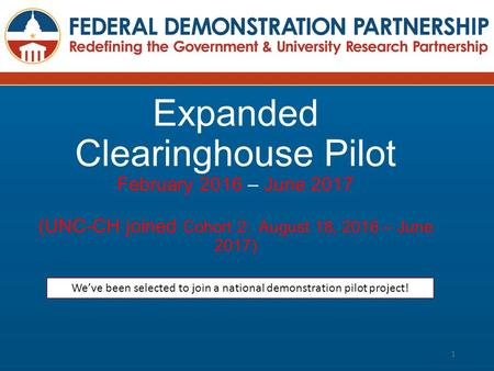 Expanded Clearinghouse Pilot February 2016 – June 2017 (UNC-CH joined Cohort 2: August 18, 2016 – June 2017) 1 We've been selected to join a national demonstration.