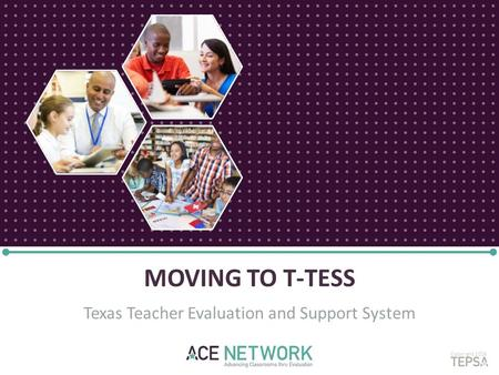 MOVING TO T-TESS Texas Teacher Evaluation and Support System Copyright 2016.