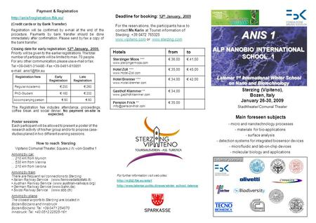 ANIS 1 ALP NANOBIO INTERNATIONAL SCHOOL 1 Sterzing (Vipiteno), Bozen, Italy January 26-30, 2009 For further information visit web-sites: