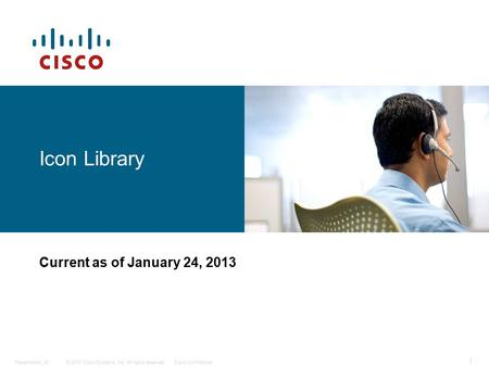 © 2010 Cisco Systems, Inc. All rights reserved.Cisco ConfidentialPresentation_ID 1 Icon Library Current as of January 24, 2013.