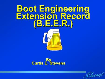 Boot Engineering Extension Record (B.E.E.R.) By Curtis E. Stevens.