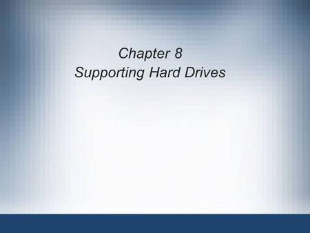 Chapter 8 Supporting Hard Drives. 2 Objectives Learn about the technologies used inside a hard drive and how data is organized on the drive Learn how.
