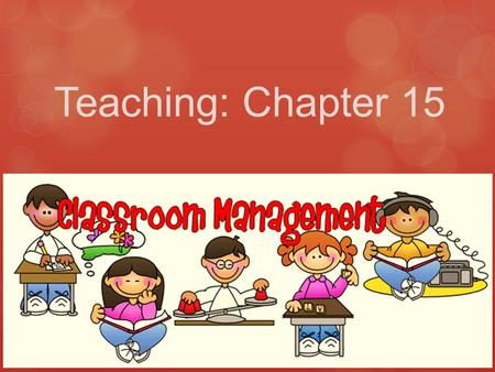 Teaching: Chapter 15. The arrangement and look of the classroom sets the atmosphere for learning.