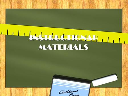 INSTRUCTIONAL MATERIALS. Instructional Materials.. Educational resources used to improve students' knowledge, abilities, and skills, to monitor their.