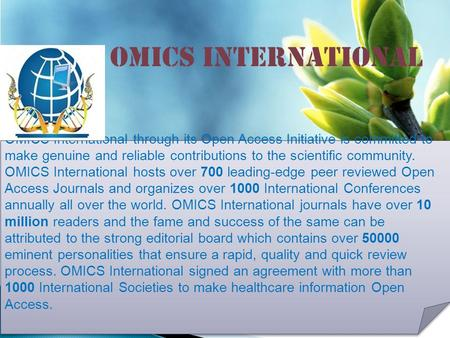 OMICS international Contact us at: OMICS International through its Open Access Initiative is committed to make genuine and.