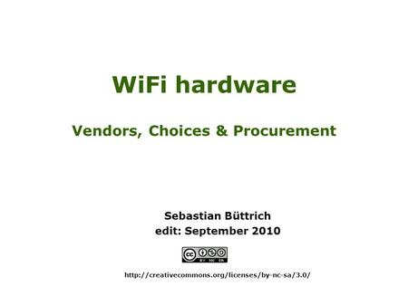 WiFi hardware Vendors, Choices & Procurement Sebastian Büttrich edit: September 2010