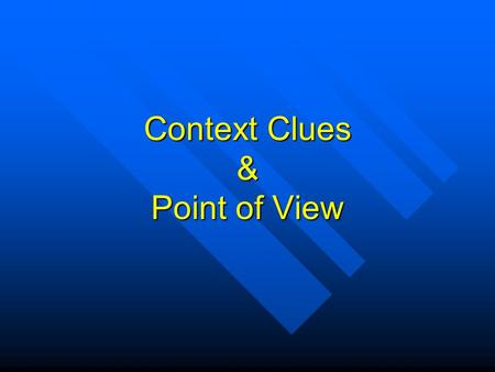 Context Clues & Point of View. Context Context Context –The words and phrases surrounding a word –Can help a reader understand an unknown word.