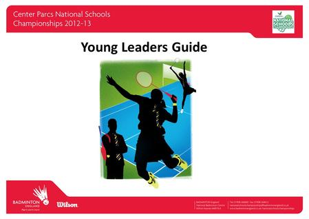 Young Leaders Guide. The Center Parcs National Schools Championships is pleased to be part of the School Games This resource is designed to guide School.