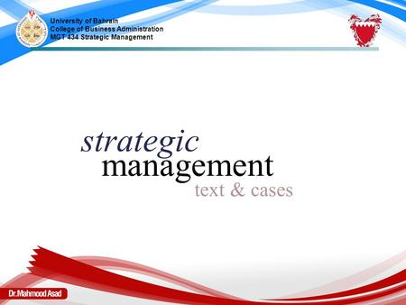 Strategic management text & cases University of Bahrain College of Business Administration MGT 434 Strategic Management.