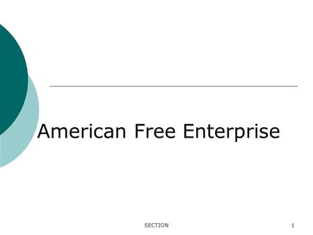 SECTION1 American Free Enterprise. 2 1. Profit Motive The force and drive for the improvement of material well-being. 2. Open opportunity The ability.