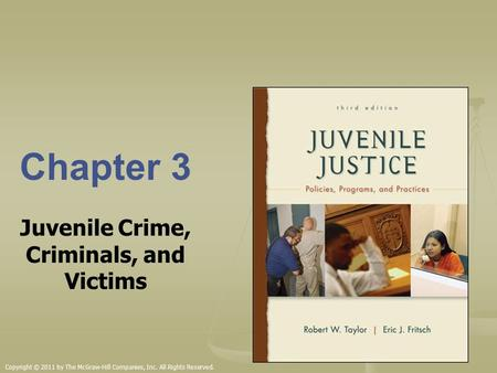 Chapter 3 Juvenile Crime, Criminals, and Victims Copyright © 2011 by The McGraw-Hill Companies, Inc. All Rights Reserved.