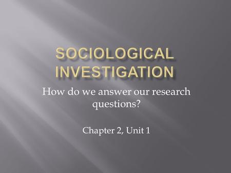 How do we answer our research questions? Chapter 2, Unit 1.