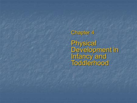 Chapter 4 Physical Development in Infancy and Toddlerhood.