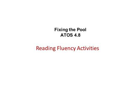 Fixing the Pool ATOS 4.8 Reading Fluency Activities.