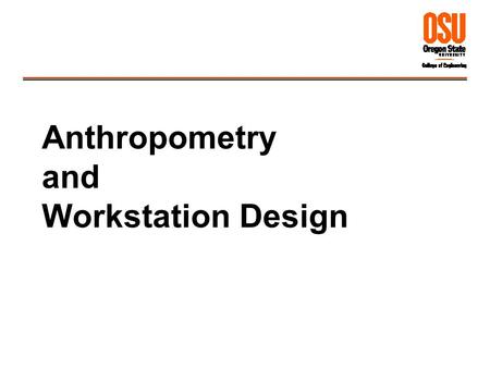 Anthropometry and Workstation Design. 2 anthropos-man -metriameasuring Anthropometry: measurement and use of human dimensions Anthropometry.