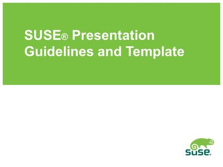 SUSE ® Presentation Guidelines and Template. SUSE ® Presentations Welcome to the guidelines and template for SUSE presentations. The following information.