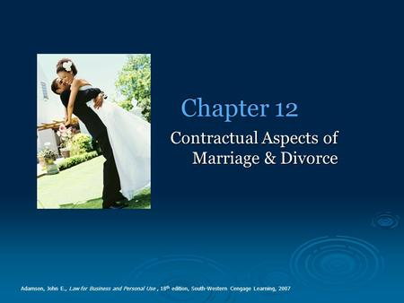 Chapter 12 Contractual Aspects of <strong>Marriage</strong> & Divorce Adamson, John E., <strong>Law</strong> for Business and Personal Use, 18 th edition, South-Western Cengage Learning,