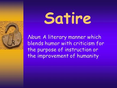 Satire Noun. A literary manner which blends humor with criticism for the purpose of instruction or the improvement of humanity.
