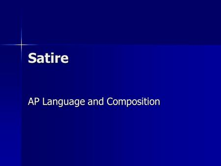 Satire AP Language and Composition. Distinguishing Characteristics: Biting quality Biting quality Serious themes Serious themes Very little plot or character.
