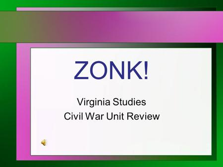 ZONK! Virginia Studies Civil War Unit Review 1234567 891011121314 15161718192021 22232425262728 29303132333435 36373839404142 43444546474849 Pick a Number.