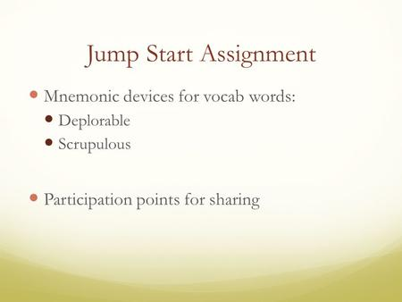 Jump Start Assignment Mnemonic devices for vocab words: Deplorable Scrupulous Participation points for sharing.