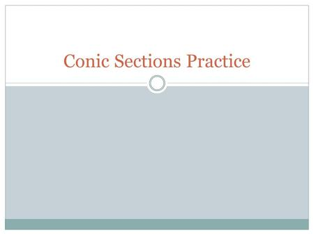 Conic Sections Practice. Find the equation of the conic section using the given information.